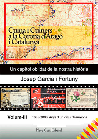Cuina i Cuiners a la Corona d'Aragó i Catalunya  Volum III - 1885-2008: Anys d'unions i desunions